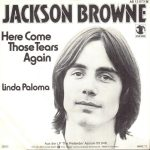 1977_Jackson_Browne_Here_Come_Those_Tears_Again
