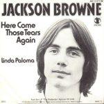 1977_Jackson_Browne_Here_Come_Those_Tears_Again
