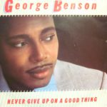 1982_George_Benson_Never_Give_Up_On_A_Good_Thing
