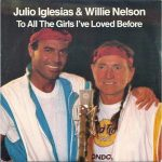 1984_Julio_Iglesias_Willie_Nelson_To_All_The_Girl_I_Loved_Before