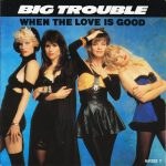 1987_Big_Trouble_When_The_Love_Is_Good