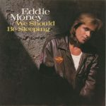 1987_Eddie_Money_We_Should_Be_Sleeping