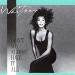 1987 Whitney Houston - Didn't We Almost Have It All (US:#1 UK:#14)