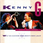 1988_Kenny_G_We've_Save_The_Best_For_Last