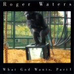 1992_Roger_Waters_What_God_Wants_Part_1