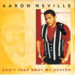 1993 Aaron Neville - Don't Take Away My Heaven (US:#56)