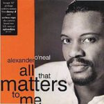 1993_Alexander_O'Neal_All_That_Matters_To_Me