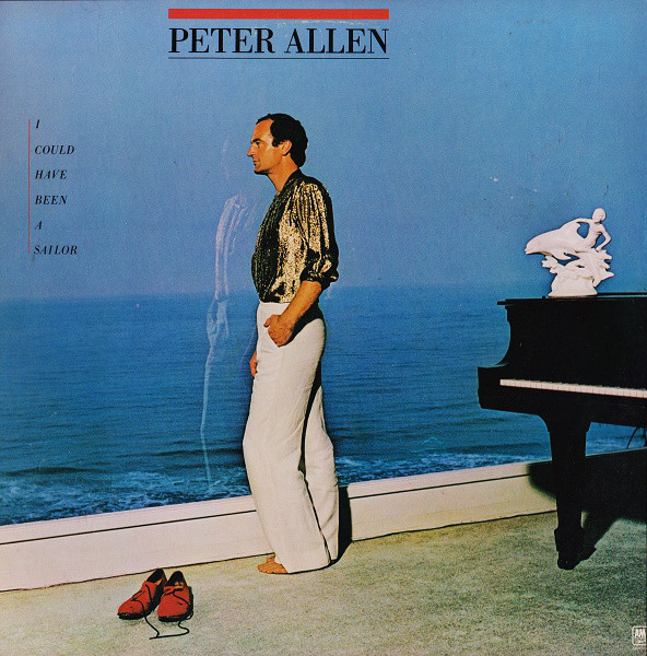 1979 Peter Allen – I Could Have Been A Sailor