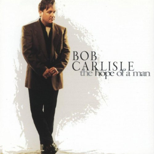 1994 Bob Carlisle – The Hope Of A Man