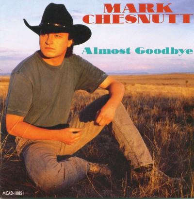 1993 Mark Chesnutt – Almost Goodbye