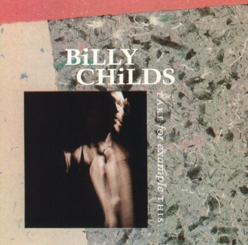 1988 Billy Childs – Take For Example This…