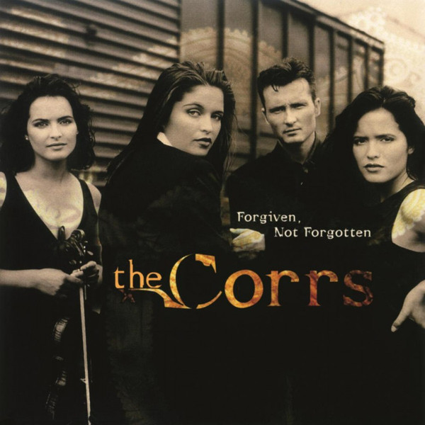 1995 The Corrs – Forgiven, Not Forgotten