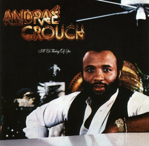 1979 Andrae Crouch – I'll Be Thinking Of You
