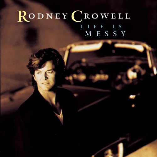 1992 Rodney Crowell – Life Is Messy