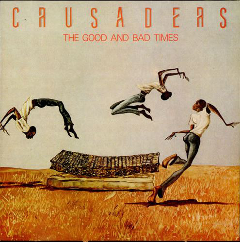 1986 The Crusaders – The Good Times And Bad Times