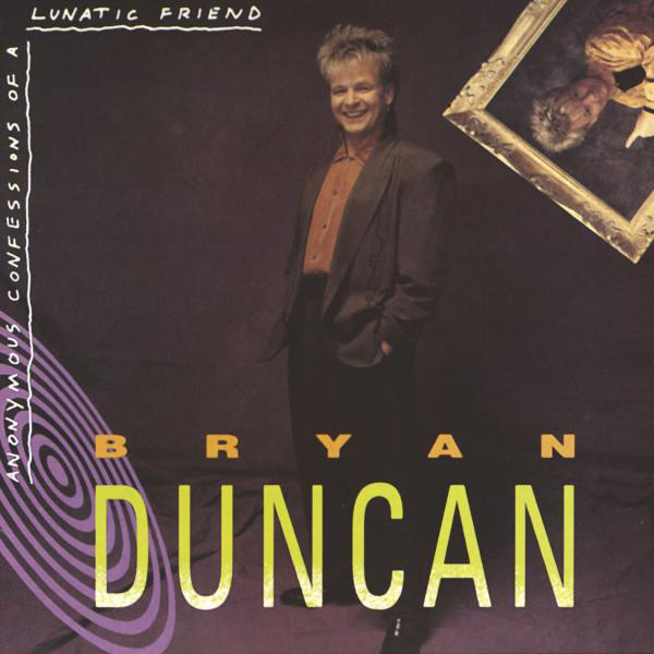 1990 Bryan Duncan – Anonymous Confessions of a Lunatic Friend