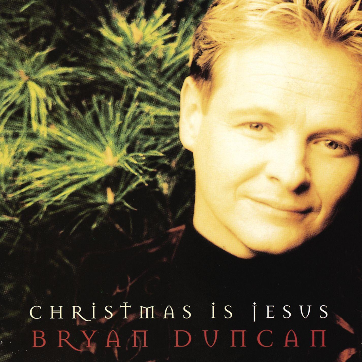 1995 Bryan Duncan – Christmas Is Jesus