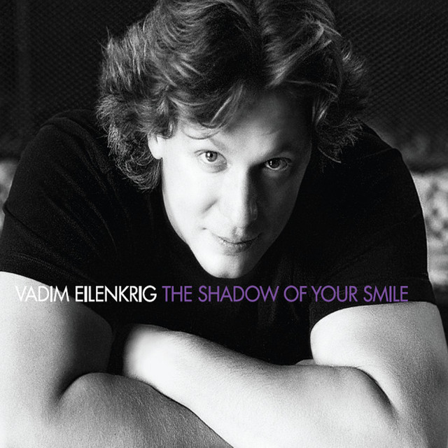 2009 Vadim Eilenkrig – The Shadow of Your Smile