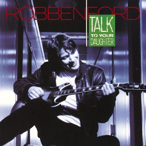 1988 Robben Ford – Talk to Your Daughter