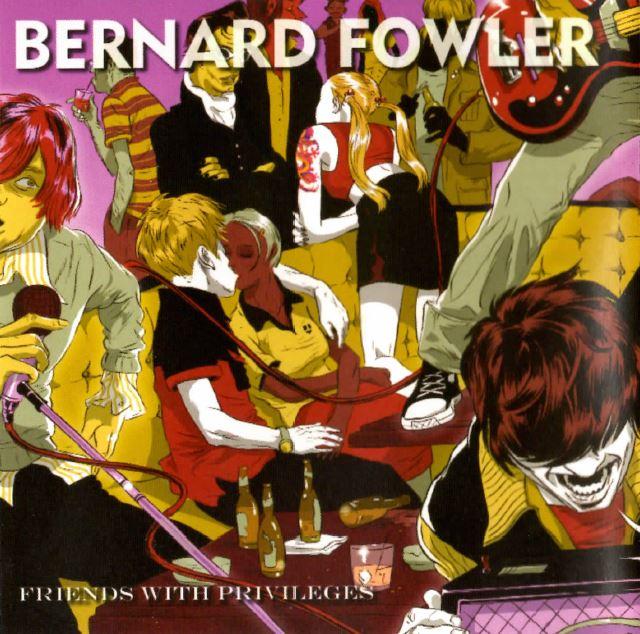2006 Bernard Fowler – Friends With Privileges
