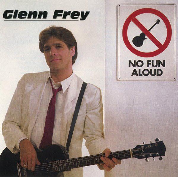 1982 Glenn Frey – No Fun Aloud