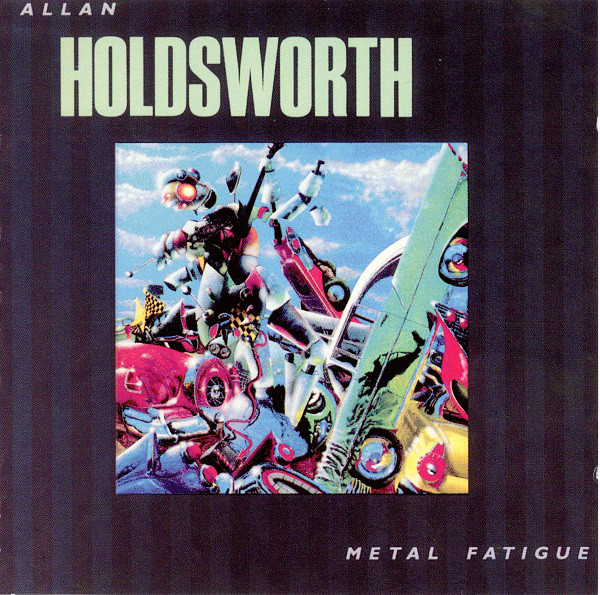 1985 Allan Holdsworth – Metal Fatigue