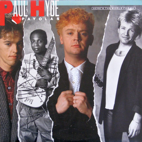 1985 Paul Hyde And The Payolas – Here's The World For Ya