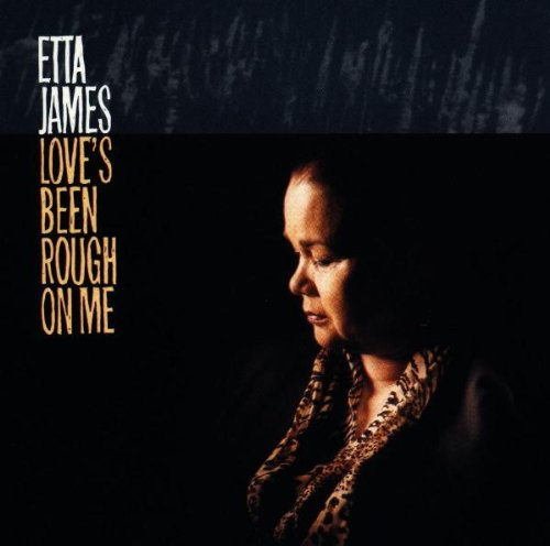 1997 Etta James – Love's Been Rough On Me