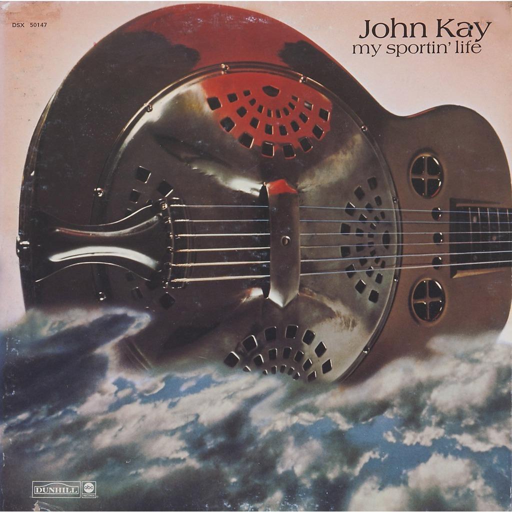 1973 John Kay – My Sportin' Life