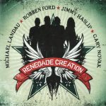 2010 Michael Landau, Robben Ford, Jimmy Haslip, Gary Novak - Renegade Creation