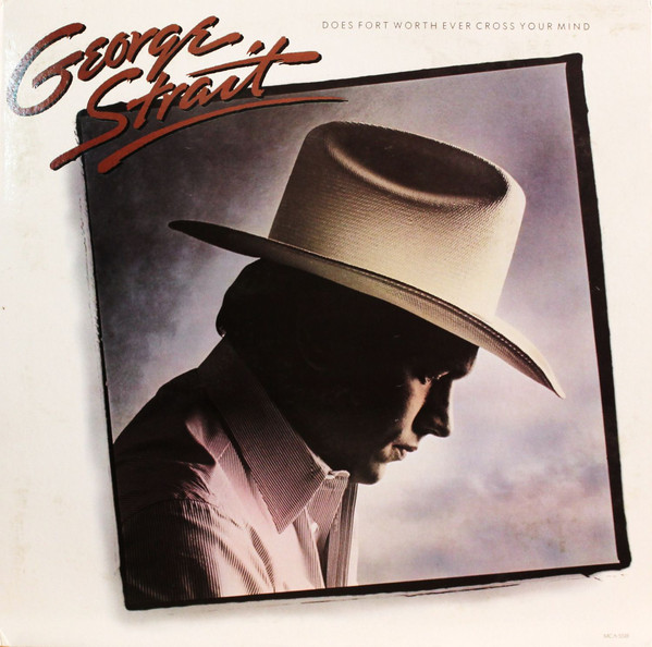 1984 George Strait – Does Fort Worth Ever Cross Your Mind