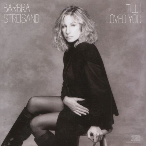 1988 Barbra Streisand – Till I Loved You
