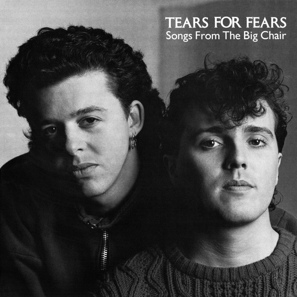 1985 Tears For Fears – Songs From The Big Chair