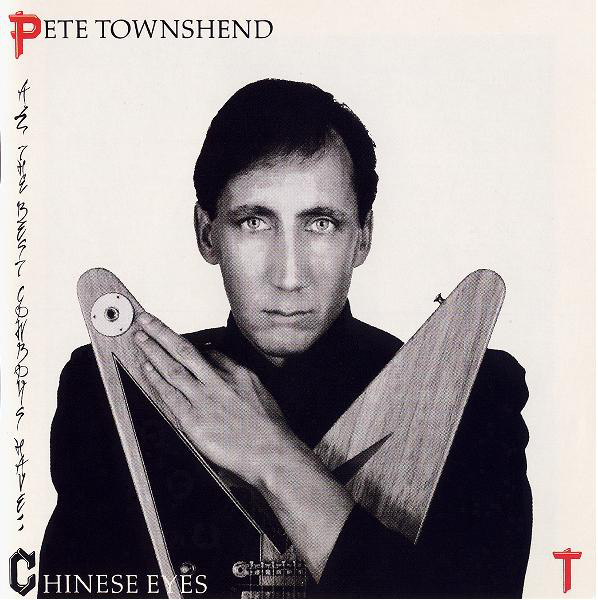 1982  Pete Townshend – All The Best Cowboys Have Chinese Eyes