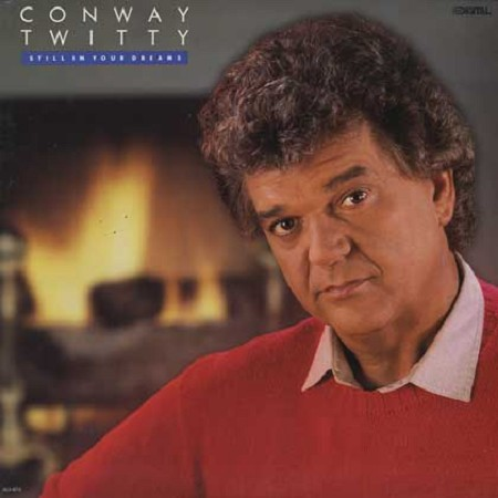 1988 Conway Twitty – Still in Your Dreams
