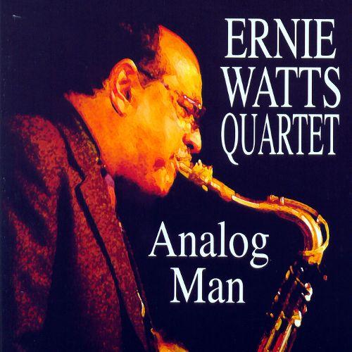 2007 Ernie Watts – Analog Man