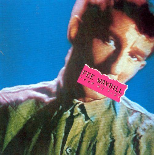 1984 Fee Waybill – Read My Lips