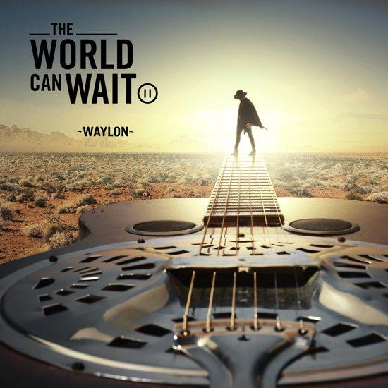 2018 Waylon – The World Can Wait